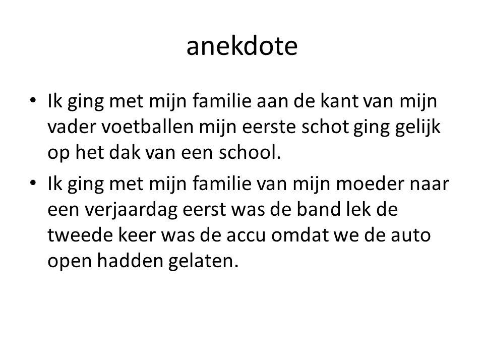 anekdote Ik ging met mijn familie aan de kant van mijn vader voetballen mijn eerste schot ging gelijk op het dak van een school.