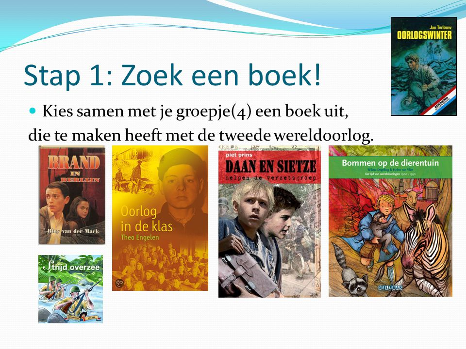 Stap 1: Zoek een boek! Kies samen met je groepje(4) een boek uit, die te maken heeft met de tweede wereldoorlog.
