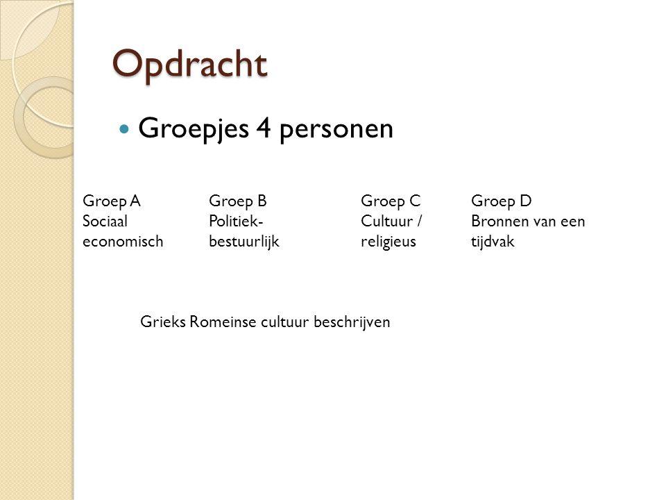 Opdracht Groepjes 4 personen Groep A Sociaal economisch Grieks Romeinse cultuur beschrijven Groep B Politiek- bestuurlijk Groep C Cultuur / religieus Groep D Bronnen van een tijdvak