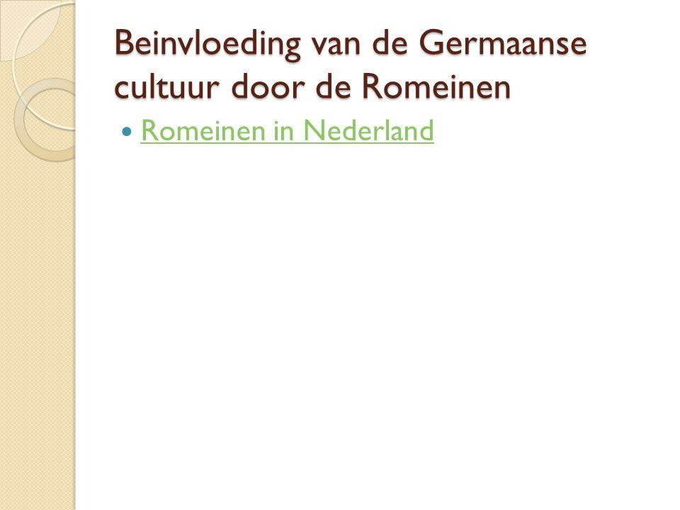 Beinvloeding van de Germaanse cultuur door de Romeinen Romeinen in Nederland
