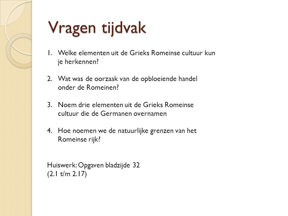 Vragen tijdvak 1.Welke elementen uit de Grieks Romeinse cultuur kun je herkennen? 2.Wat was de oorzaak van de opbloeiende handel onder de Romeinen? 3.