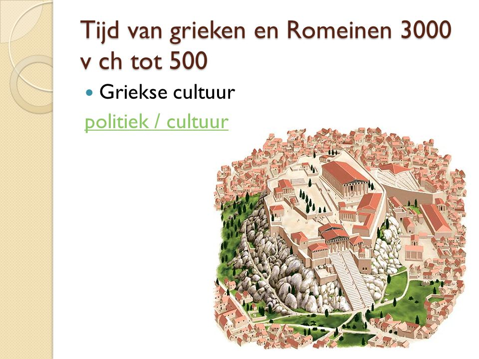 Tijd van grieken en Romeinen 3000 v ch tot 500 Griekse cultuur politiek / cultuur