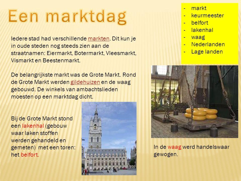 -markt -keurmeester -belfort -lakenhal -waag -Nederlanden -Lage landen Iedere stad had verschillende markten. Dit kun je in oude steden nog steeds zie