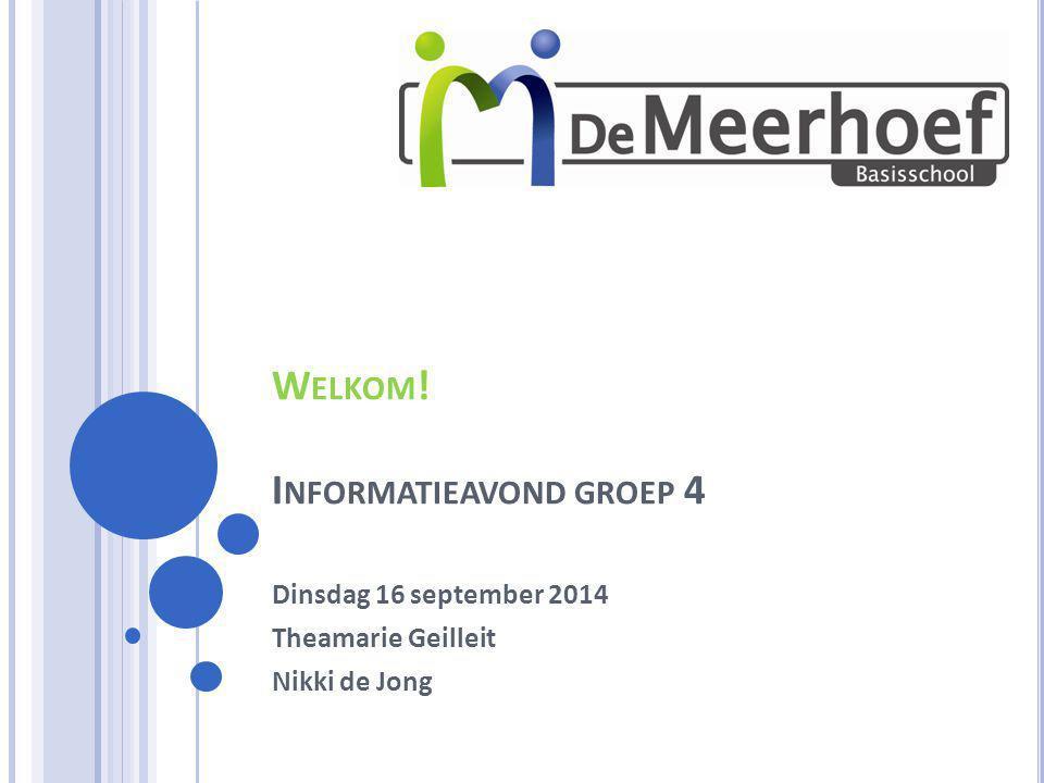 W ELKOM ! I NFORMATIEAVOND GROEP 4 Dinsdag 16 september 2014 Theamarie Geilleit Nikki de Jong