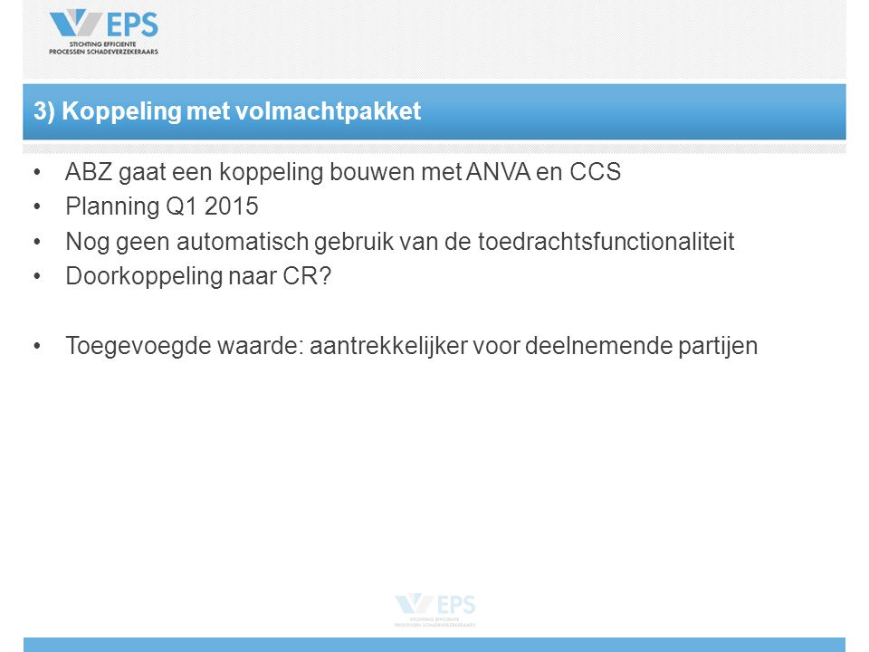 ABZ gaat een koppeling bouwen met ANVA en CCS Planning Q1 2015 Nog geen automatisch gebruik van de toedrachtsfunctionaliteit Doorkoppeling naar CR.