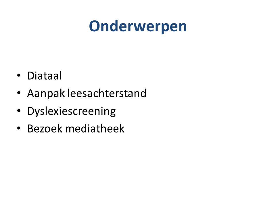 Onderwerpen Diataal Aanpak leesachterstand Dyslexiescreening Bezoek mediatheek