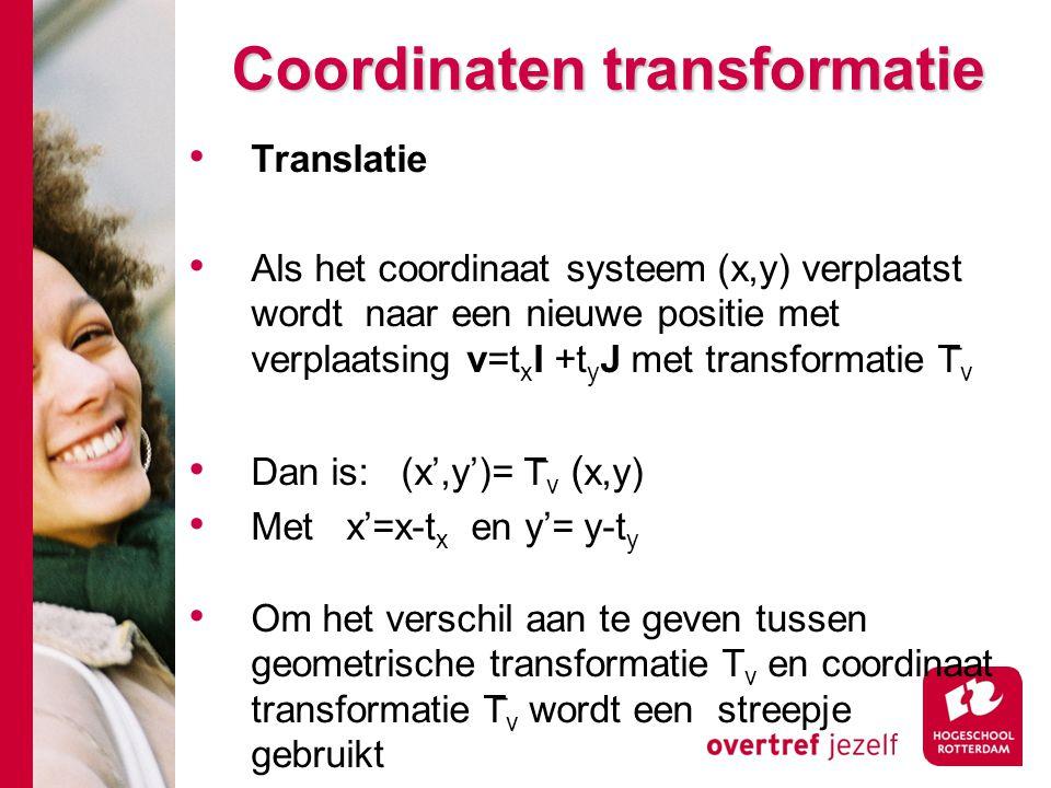 Coordinaten transformatie Translatie Als het coordinaat systeem (x,y) verplaatst wordt naar een nieuwe positie met verplaatsing v=t x I +t y J met tra
