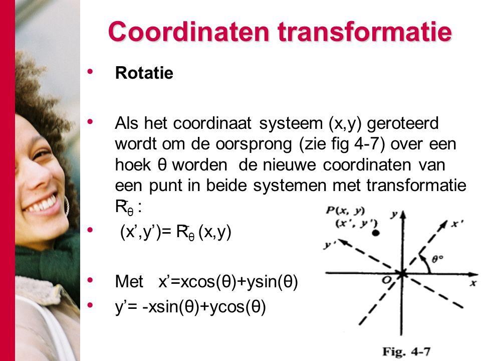 Coordinaten transformatie Rotatie Als het coordinaat systeem (x,y) geroteerd wordt om de oorsprong (zie fig 4-7) over een hoek θ worden de nieuwe coor