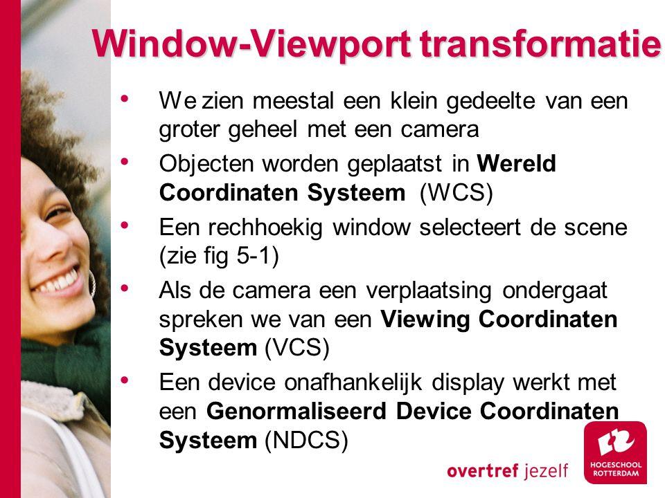 Window-Viewport transformatie We zien meestal een klein gedeelte van een groter geheel met een camera Objecten worden geplaatst in Wereld Coordinaten