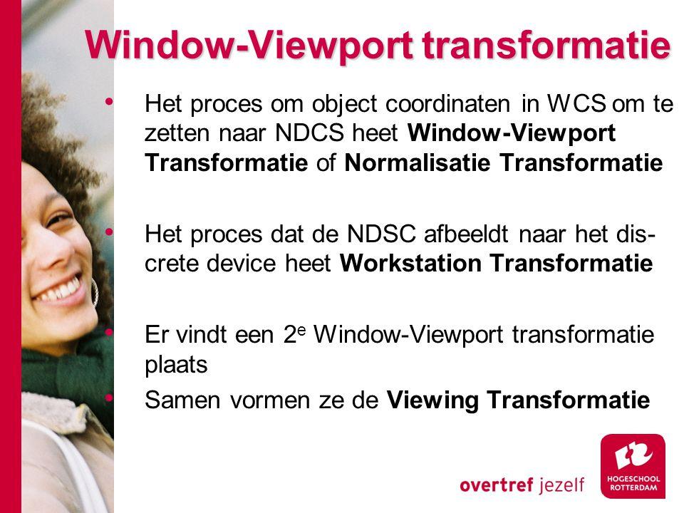 Window-Viewport transformatie Het proces om object coordinaten in WCS om te zetten naar NDCS heet Window-Viewport Transformatie of Normalisatie Transf