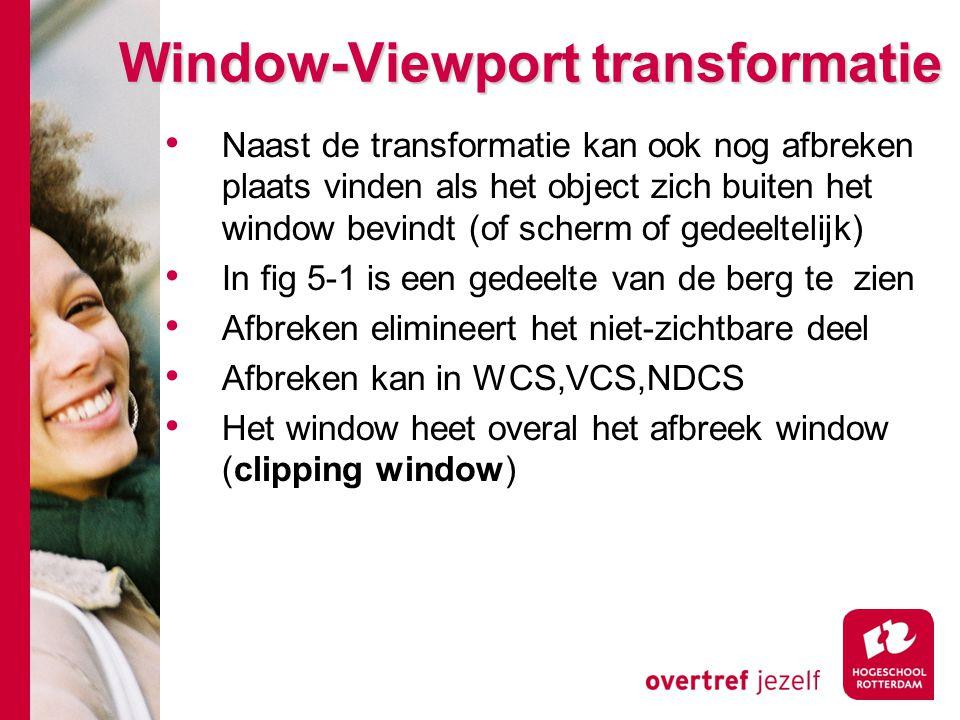 Window-Viewport transformatie Naast de transformatie kan ook nog afbreken plaats vinden als het object zich buiten het window bevindt (of scherm of ge