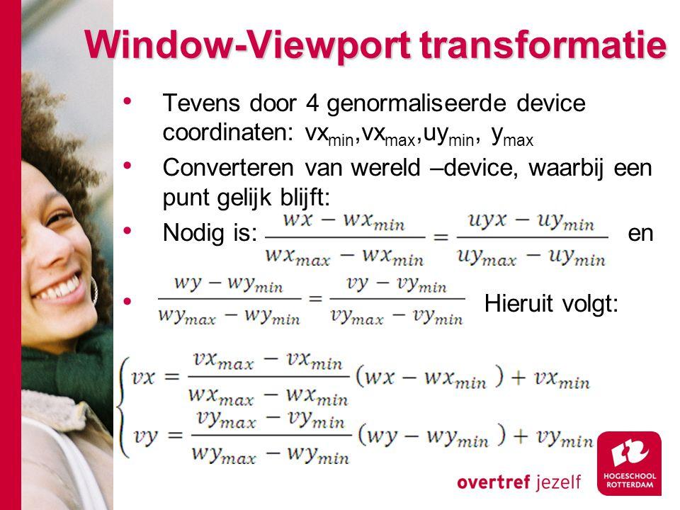 Window-Viewport transformatie Tevens door 4 genormaliseerde device coordinaten: vx min,vx max,uy min, y max Converteren van wereld –device, waarbij ee