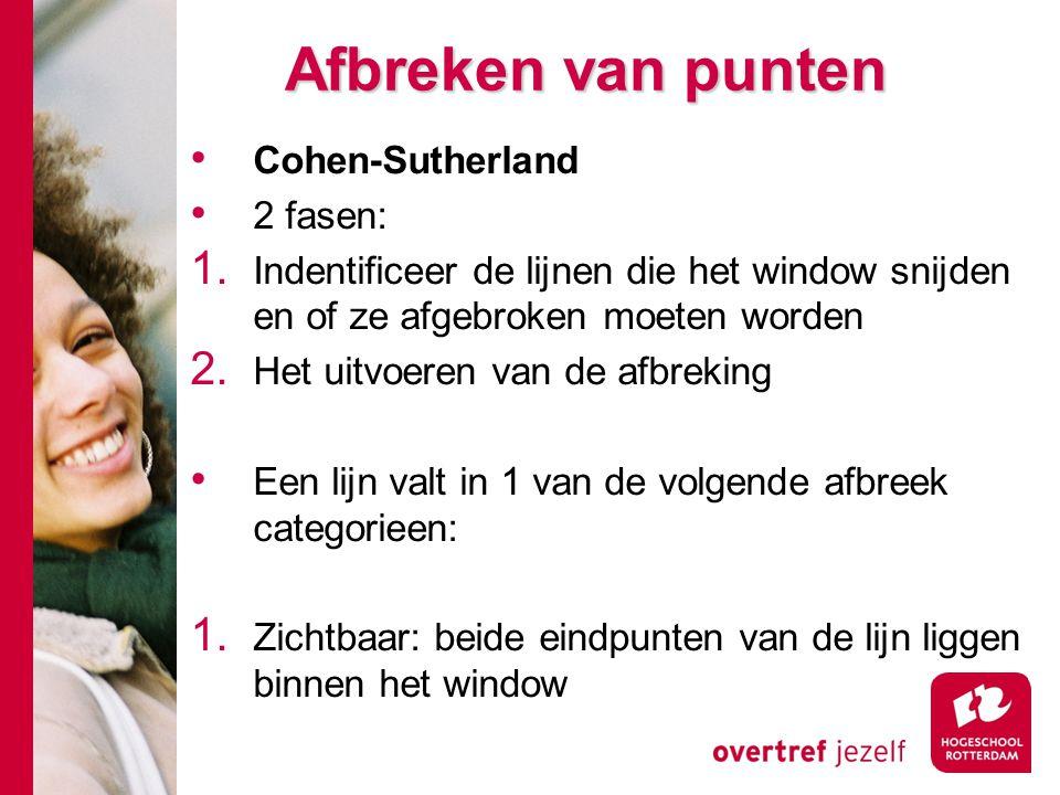 Afbreken van punten Cohen-Sutherland 2 fasen: 1. Indentificeer de lijnen die het window snijden en of ze afgebroken moeten worden 2. Het uitvoeren van