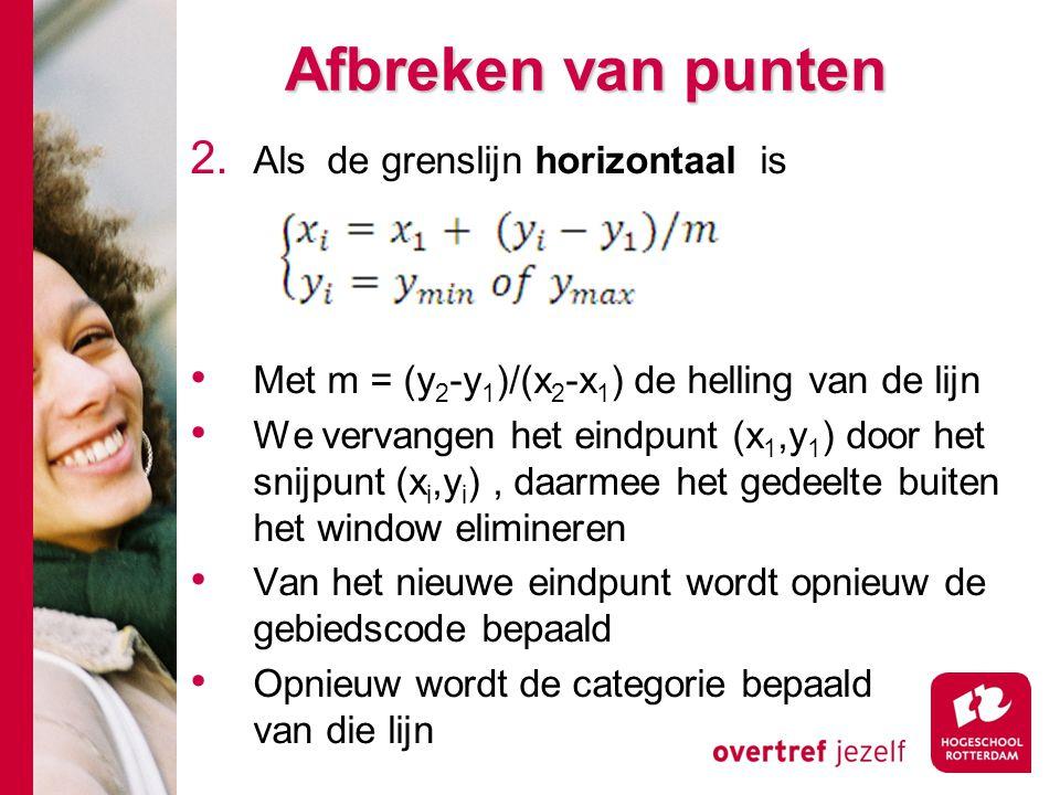 Afbreken van punten 2. Als de grenslijn horizontaal is Met m = (y 2 -y 1 )/(x 2 -x 1 ) de helling van de lijn We vervangen het eindpunt (x 1,y 1 ) doo