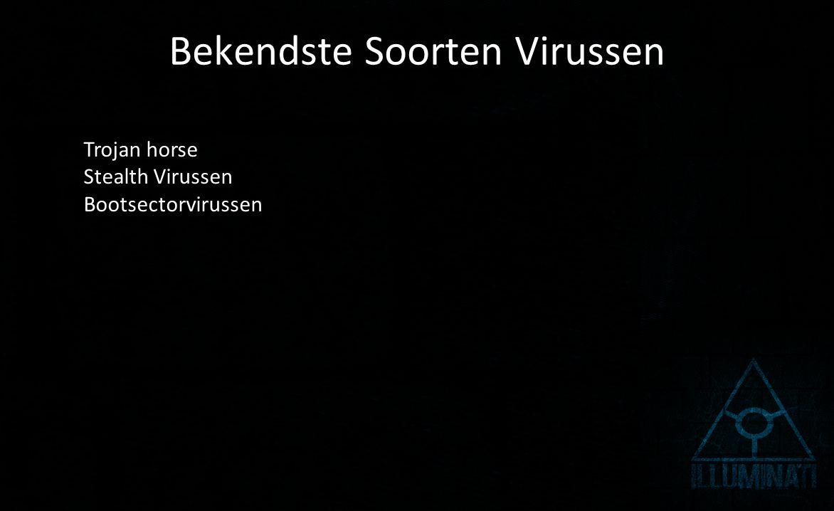Bekendste Soorten Virussen Trojan horse Stealth Virussen Bootsectorvirussen