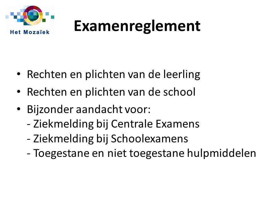 Examenreglement Rechten en plichten van de leerling Rechten en plichten van de school Bijzonder aandacht voor: - Ziekmelding bij Centrale Examens - Zi