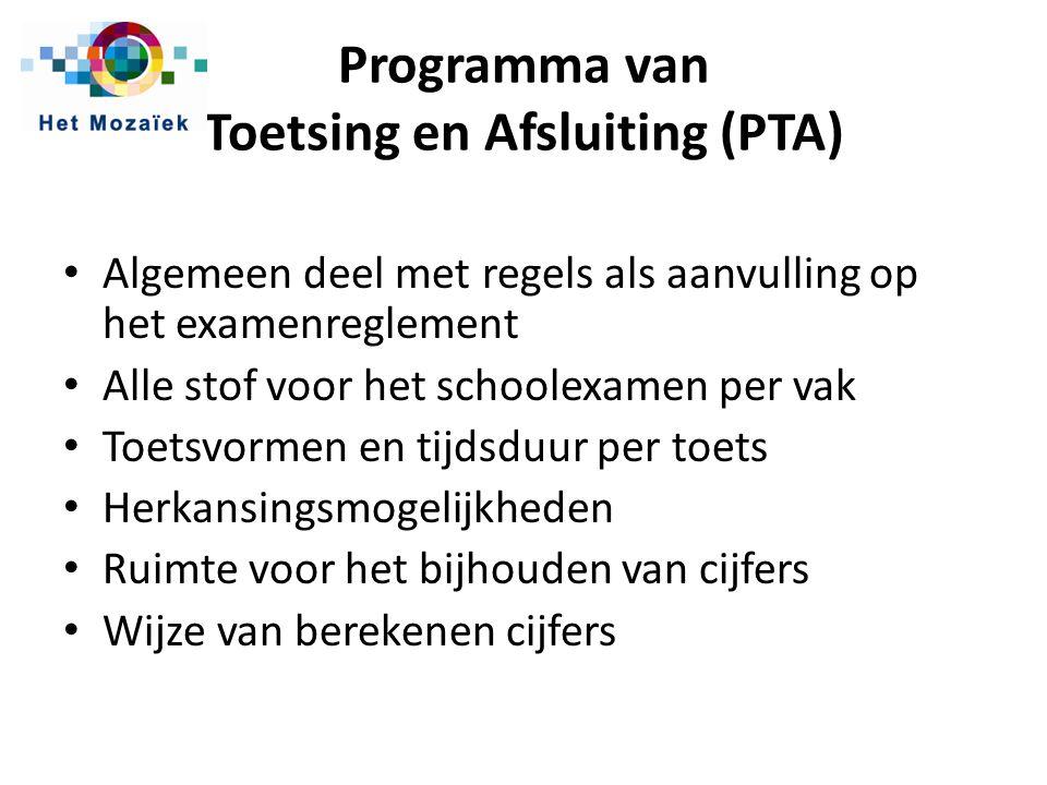 Programma van Toetsing en Afsluiting (PTA) Algemeen deel met regels als aanvulling op het examenreglement Alle stof voor het schoolexamen per vak Toet