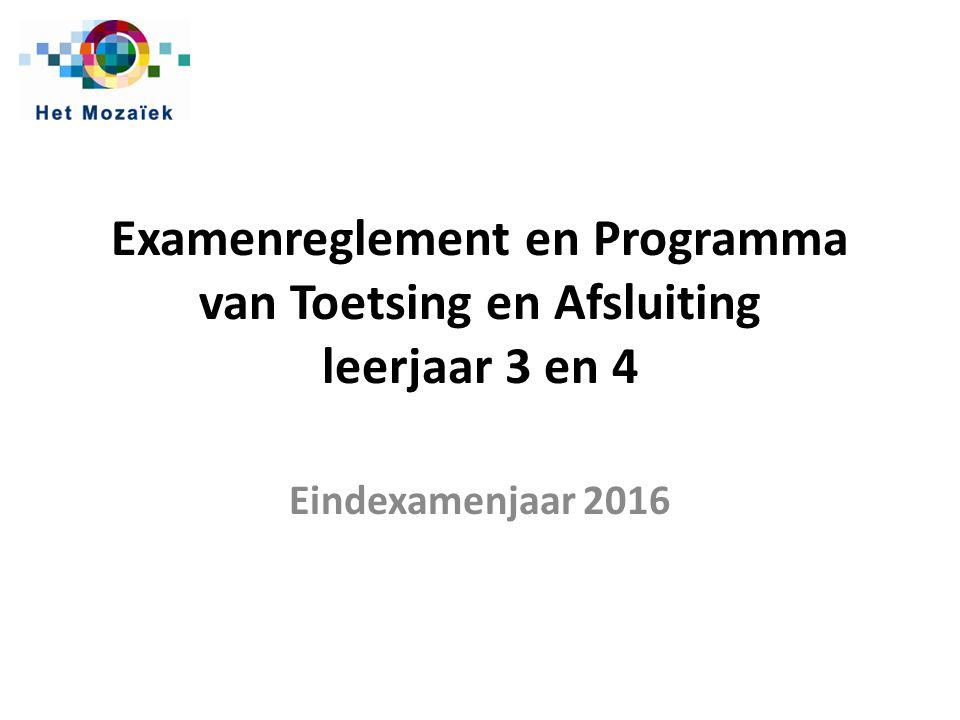 Examenreglement en Programma van Toetsing en Afsluiting leerjaar 3 en 4 Eindexamenjaar 2016