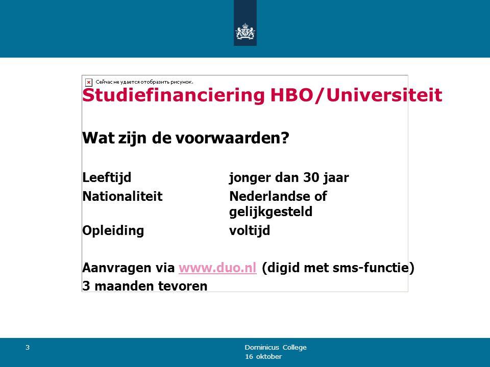 16 oktober Dominicus College 3 Studiefinanciering HBO/Universiteit Wat zijn de voorwaarden? Leeftijdjonger dan 30 jaar NationaliteitNederlandse of gel