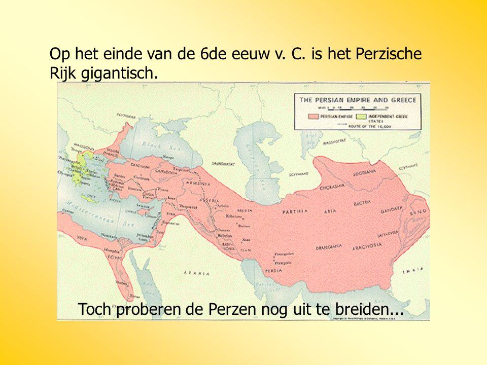 Op het einde van de 6de eeuw v. C. is het Perzische Rijk gigantisch. Toch proberen de Perzen nog uit te breiden...