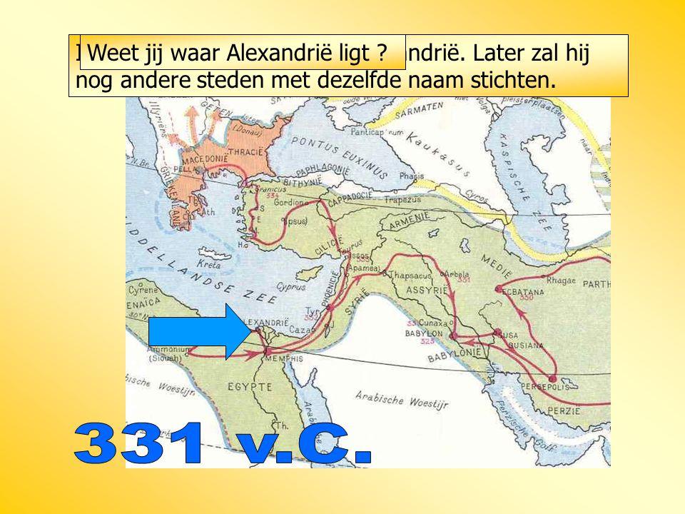 In Egypte sticht hij de stad Alexandrië. Later zal hij nog andere steden met dezelfde naam stichten. Weet jij waar Alexandrië ligt ?