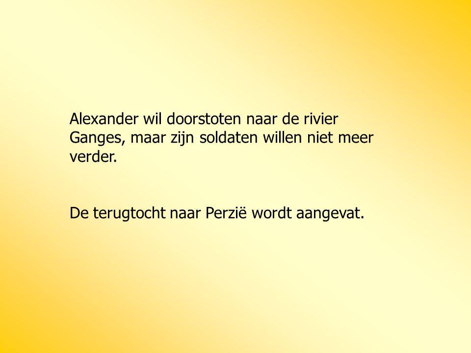 Alexander wil doorstoten naar de rivier Ganges, maar zijn soldaten willen niet meer verder. De terugtocht naar Perzië wordt aangevat.