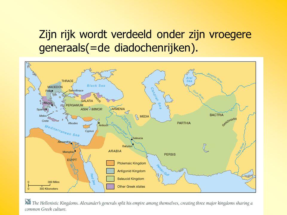 Zijn rijk wordt verdeeld onder zijn vroegere generaals(=de diadochenrijken).