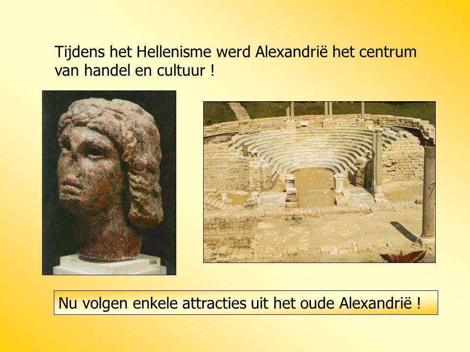 Tijdens het Hellenisme werd Alexandrië het centrum van handel en cultuur ! Nu volgen enkele attracties uit het oude Alexandrië !