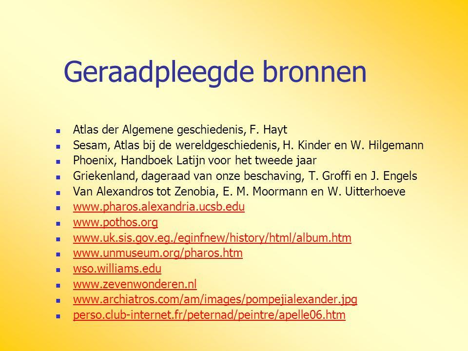 Geraadpleegde bronnen Atlas der Algemene geschiedenis, F. Hayt Sesam, Atlas bij de wereldgeschiedenis, H. Kinder en W. Hilgemann Phoenix, Handboek Lat