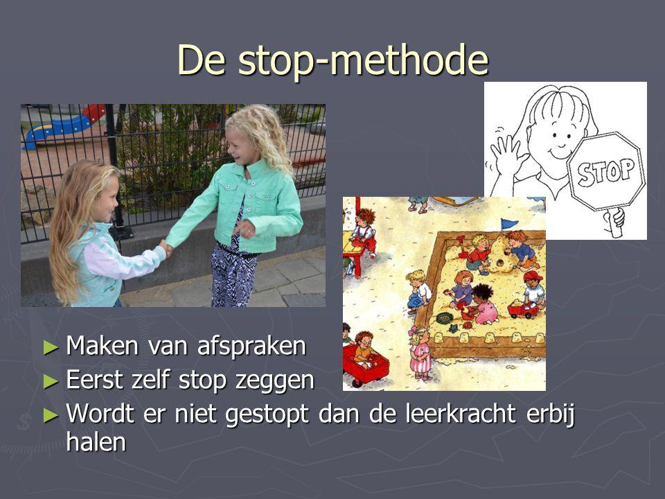De stop-methode ► Maken van afspraken ► Eerst zelf stop zeggen ► Wordt er niet gestopt dan de leerkracht erbij halen