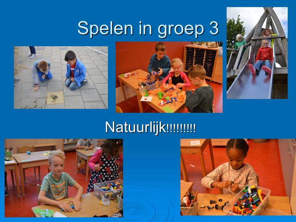 Spelen in groep 3 Natuurlijk !!!!!!!!!