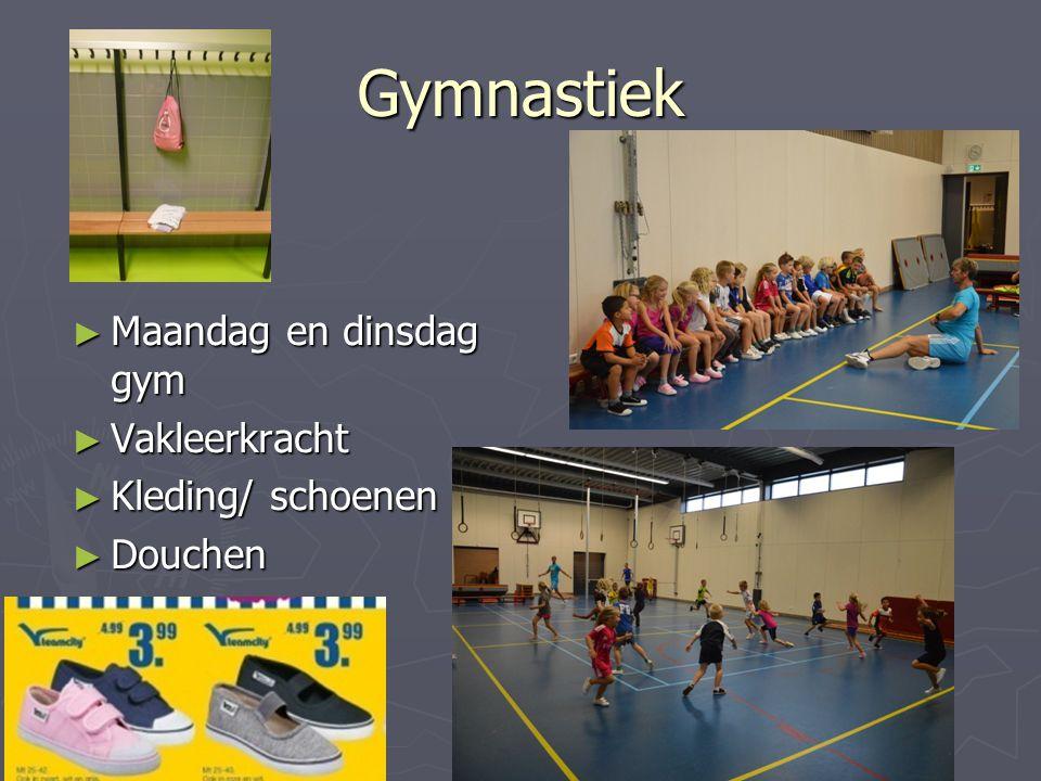 Gymnastiek ► Maandag en dinsdag gym ► Vakleerkracht ► Kleding/ schoenen ► Douchen