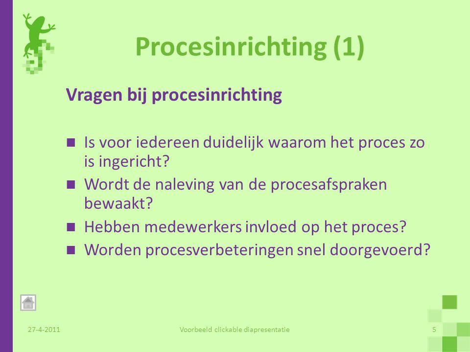 Procesinrichting (1) Vragen bij procesinrichting Is voor iedereen duidelijk waarom het proces zo is ingericht.