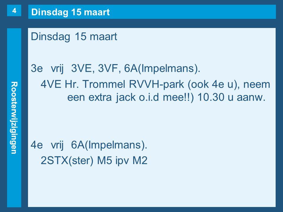 Dinsdag 15 maart Roosterwijzigingen Dinsdag 15 maart 3evrij3VE, 3VF, 6A(Impelmans).