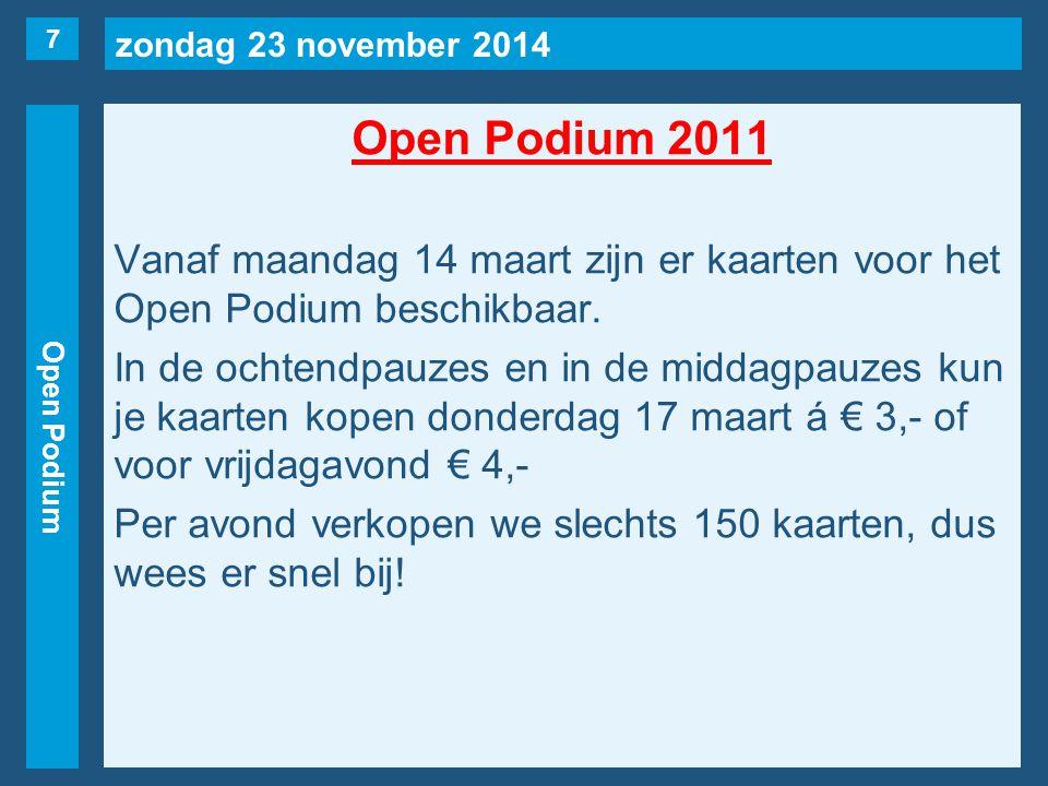 zondag 23 november 2014 Open Podium Open Podium 2011 Vanaf maandag 14 maart zijn er kaarten voor het Open Podium beschikbaar.