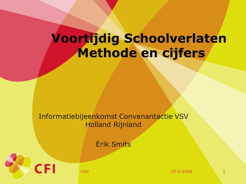 15-2-2008VSV1 Voortijdig Schoolverlaten Methode en cijfers Informatiebijeenkomst Convenantactie VSV Holland Rijnland Erik Smits