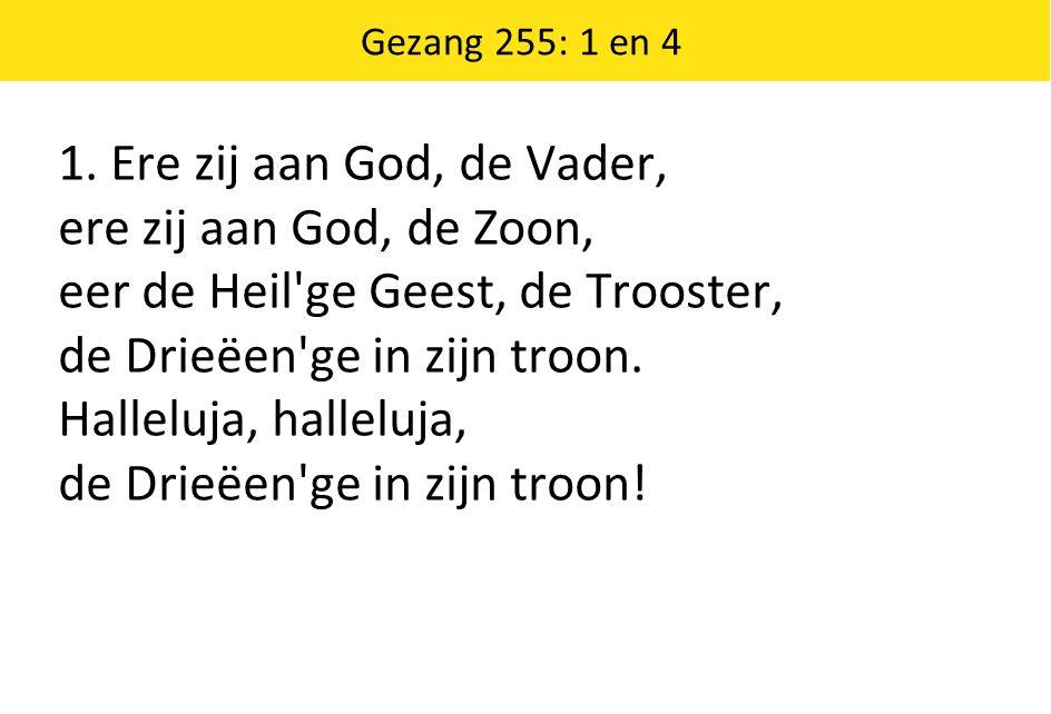 1. Ere zij aan God, de Vader, ere zij aan God, de Zoon, eer de Heil'ge Geest, de Trooster, de Drieëen'ge in zijn troon. Halleluja, halleluja, de Drieë
