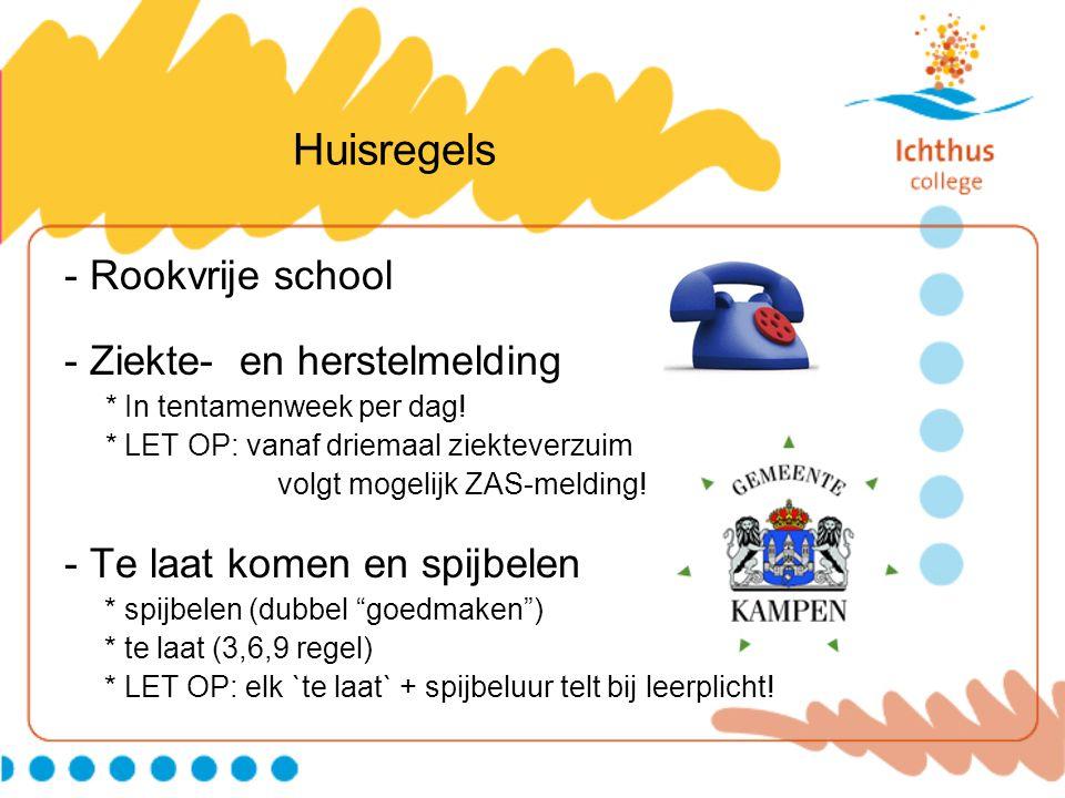 Huisregels - Rookvrije school - Ziekte- en herstelmelding * In tentamenweek per dag! * LET OP: vanaf driemaal ziekteverzuim volgt mogelijk ZAS-melding