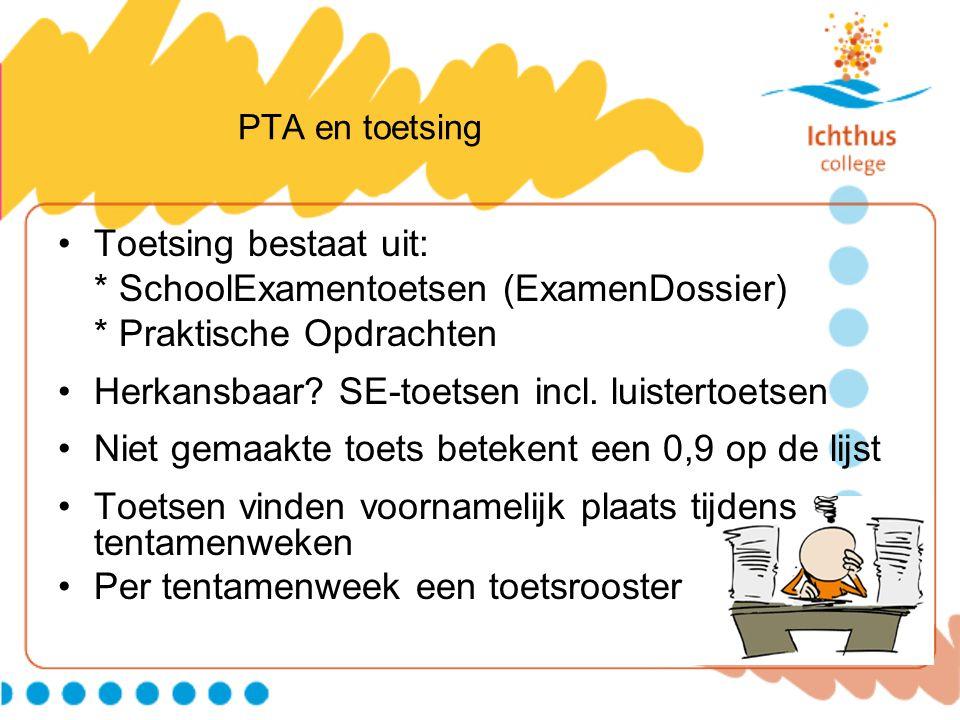 PTA en toetsing Toetsing bestaat uit: * SchoolExamentoetsen (ExamenDossier) * Praktische Opdrachten Herkansbaar? SE-toetsen incl. luistertoetsen Niet
