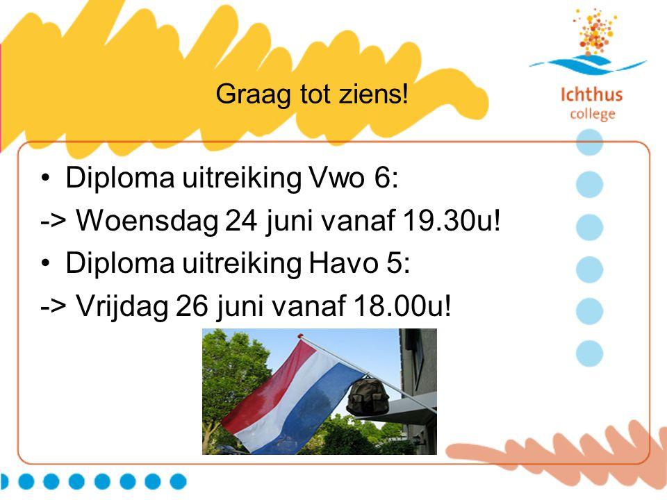 Graag tot ziens! Diploma uitreiking Vwo 6: -> Woensdag 24 juni vanaf 19.30u! Diploma uitreiking Havo 5: -> Vrijdag 26 juni vanaf 18.00u!