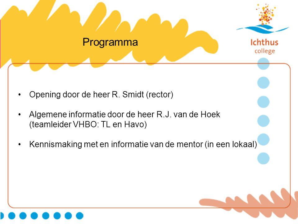 Programma Opening door de heer R. Smidt (rector) Algemene informatie door de heer R.J. van de Hoek (teamleider VHBO: TL en Havo) Kennismaking met en i