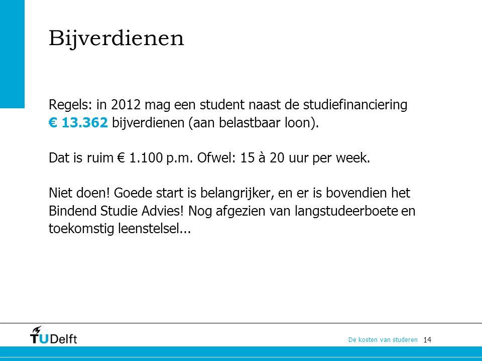 14 De kosten van studeren Bijverdienen Regels: in 2012 mag een student naast de studiefinanciering € 13.362 bijverdienen (aan belastbaar loon). Dat is