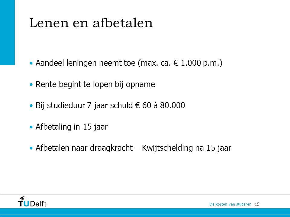 15 De kosten van studeren Lenen en afbetalen Aandeel leningen neemt toe (max. ca. € 1.000 p.m.) Rente begint te lopen bij opname Bij studieduur 7 jaar