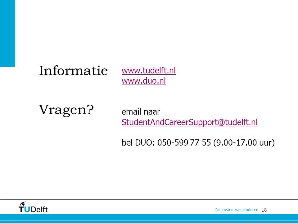 18 De kosten van studeren Informatie Vragen? www.tudelft.nl www.duo.nl email naar StudentAndCareerSupport@tudelft.nl bel DUO: 050-599 77 55 (9.00-17.0