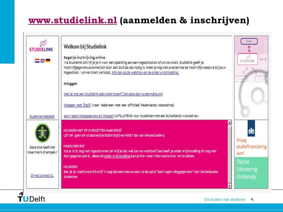 4 De kosten van studeren www.studielink.nlwww.studielink.nl (aanmelden & inschrijven)