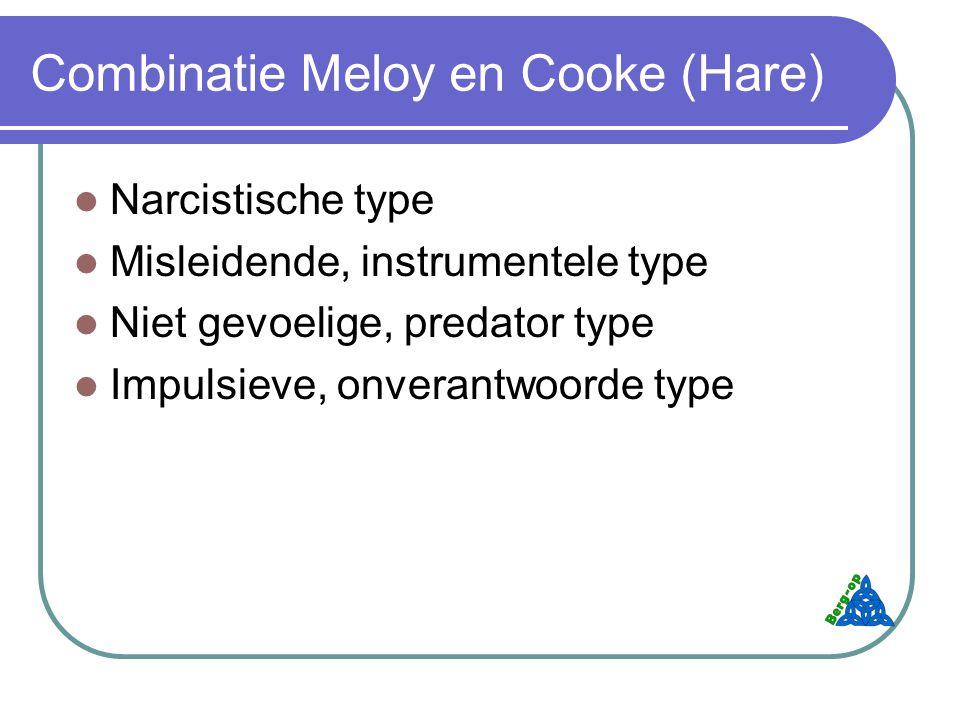 Combinatie Meloy en Cooke (Hare) Narcistische type Misleidende, instrumentele type Niet gevoelige, predator type Impulsieve, onverantwoorde type