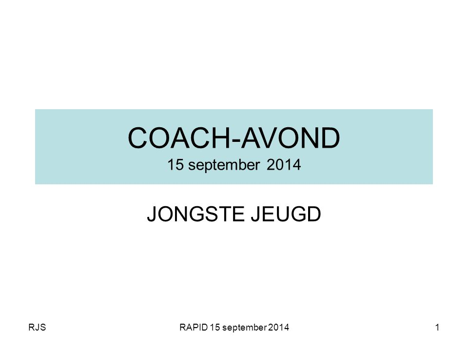 RJSRAPID 15 september 20141 COACH-AVOND 15 september 2014 JONGSTE JEUGD