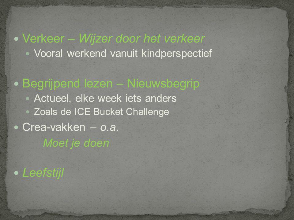Verkeer – Wijzer door het verkeer Vooral werkend vanuit kindperspectief Begrijpend lezen – Nieuwsbegrip Actueel, elke week iets anders Zoals de ICE Bucket Challenge Crea-vakken – o.a.