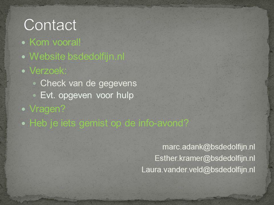 Kom vooral! Website bsdedolfijn.nl Verzoek: Check van de gegevens Evt. opgeven voor hulp Vragen? Heb je iets gemist op de info-avond? marc.adank@bsded