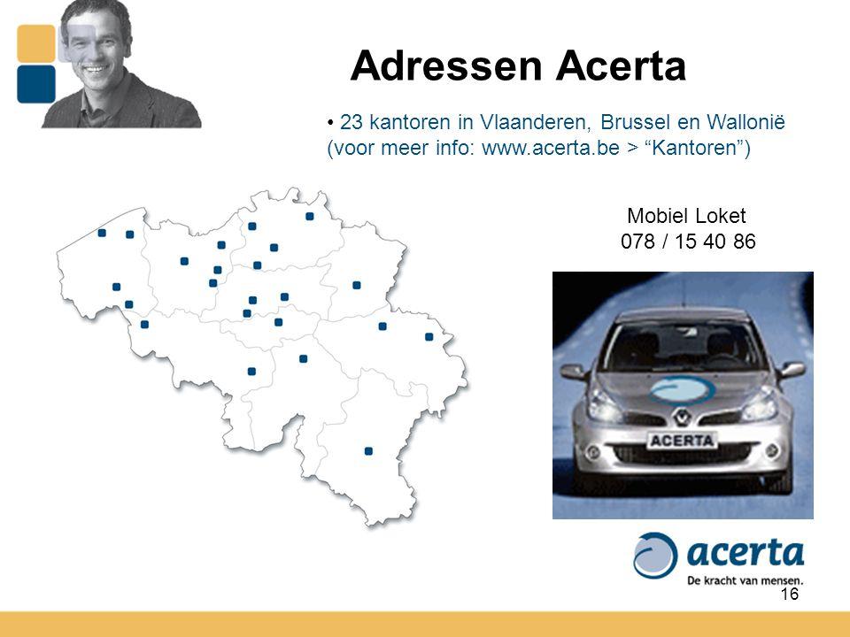 """16 23 kantoren in Vlaanderen, Brussel en Wallonië (voor meer info: www.acerta.be > """"Kantoren"""") Mobiel Loket 078 / 15 40 86 Adressen Acerta"""